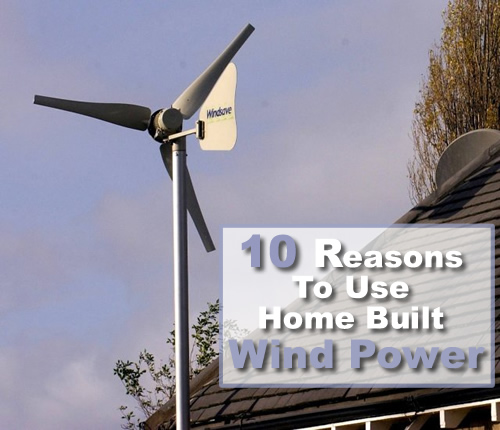 10 Reasons to Use Home Built Wind Power